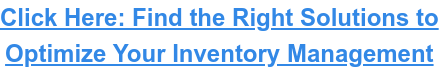 Click Here: Find the Right Solutions to Optimize Your Inventory Management