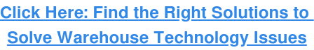 Click Here: Find the Right Solutions to Solve Warehouse Technology Issues