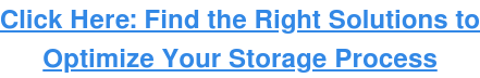 Click Here: Find the Right Solutions to Optimize Your Storage Process
