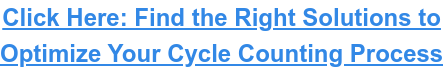 Click Here: Find the Right Solutions to Optimize Your Cycle Counting Process
