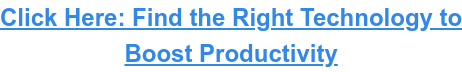 Click Here: Find the Right Technology to Boost Productivity