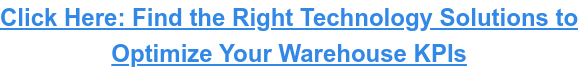 Click Here: Find the Right Technology Solutions to  Optimize Your Warehouse