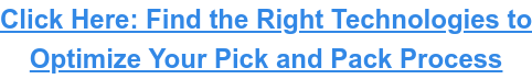 Click Here: Find the Right Technologies to Optimize Your Pick and Pack Process