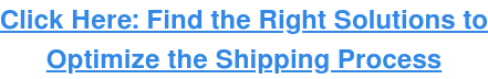 Click Here: Find the Right Solutions to Optimize the Shipping Process