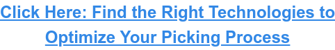 Click Here: Find the Right Technologies to Optimize Your Picking Process