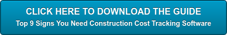 CLICK HERE TO DOWNLOAD THE GUIDE  Top 9 Signs You Need Construction Cost Tracking Software