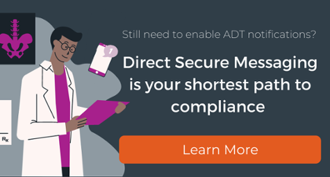 Still need to enable ADT notifications? Direct Secure Messaging is your shortest path to compliance... Learn More