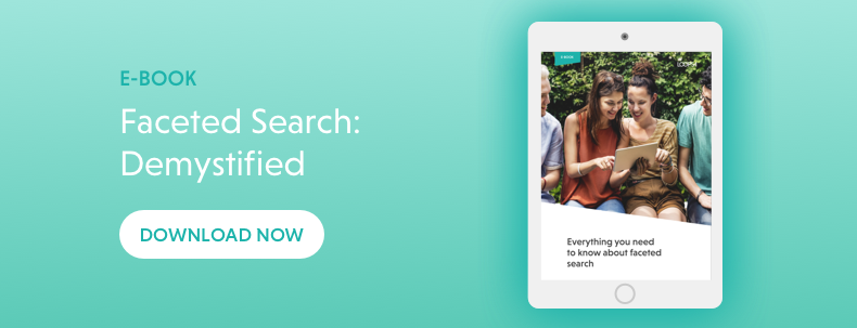 For everything you need to know about faceted search, download our e-book today.