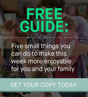 Free Guide Five things you can do to make this week more enjoyable for you and your family