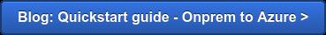 Blog: Quickstart guide - Onprem to Azure >