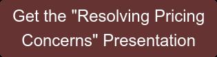 "Get the ""Resolving Pricing Concerns"" Presentation"