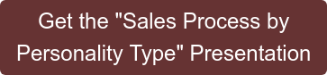 "Get the ""Sales Process by Personality Type"" Presentation"