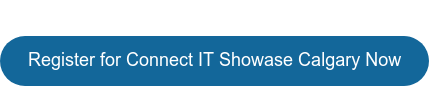 Register for Connect IT Showase Calgary Now