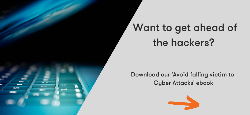 Want to get ahead of the hackers? Download the FREE 'Avoid falling victim to  Cyber Attacks' ebook