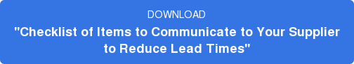 "DOWNLOAD ""Checklist of Items to Communicate to Your Supplier to Reduce Lead Times"""