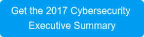 Get the 2017 Cybersecurity  Executive Summary
