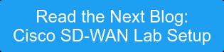 Read the Next Blog: Cisco SD-WAN Lab Setup
