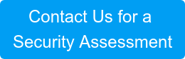 Contact Us for a  Security Assessment