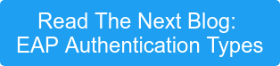 Read The Next Blog:  EAP Authentication Types