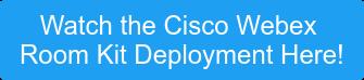 Watch the Cisco Webex Room Kit Deployment Here!