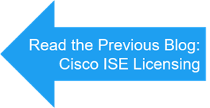 Previous Blog Cisco ISE Licensing