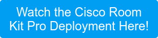 Watch the Cisco Room Kit Pro Deployment Here!