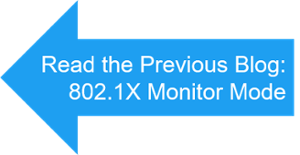 Previous Blog Wired 802.1X Deployment in Monitor Mode