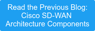 Read the Previous Blog: Cisco SD-WAN  Architecture Components