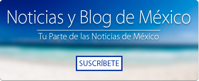 Mexico News & Blog | Your Share of Mexico News | Subscribe