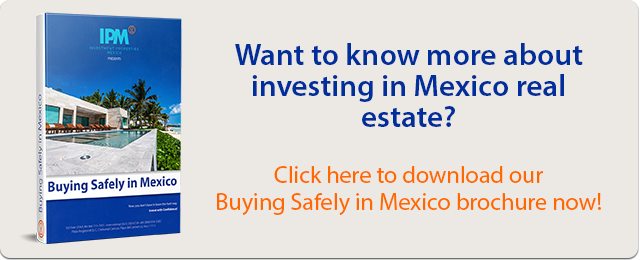 Want to know more about investing in Mexico real estate? Click here to download our Buying Safely In Mexico brochure now!