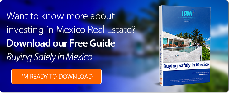 Want to Know More about Investing in Mexico Real Estate? Download our Free Guide Buying Safely in Mexico