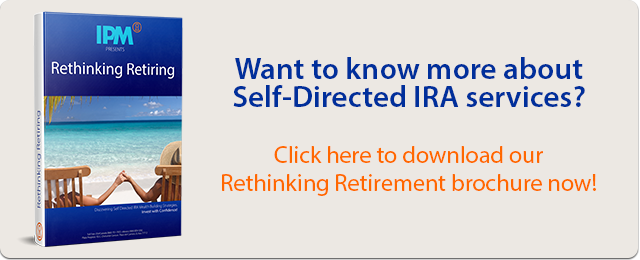 Want to know more about Self-Directed IRA services? Click here to download our Rethinking Retirement brochure now!