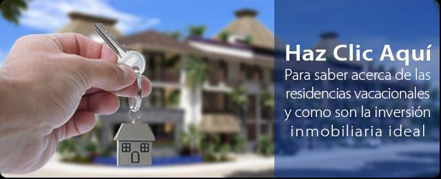 Haz Clic Aquí Para saber acerca de las residencias vacacionales y como son la inversión inmobiliaria ideal