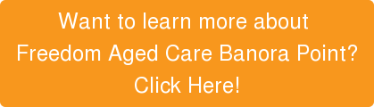 Want to learn more about  Freedom Aged Care Banora Point? Click Here!