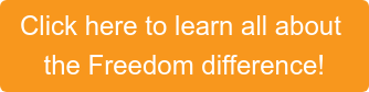Click here to learn all about  the Freedom difference!