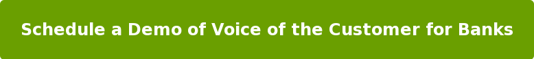 Schedule a Demo of Voice of the Customer for Banks