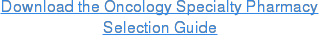 Download the Oncology SpecialtyPharmacy Selection Guide