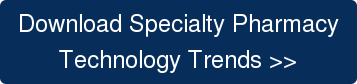 Download Specialty Pharmacy  Technology Trends >>