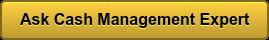 Ask Cash Management Expert
