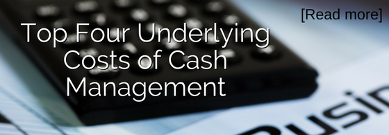 Top Four Underlying Cost of Cash Management Blog