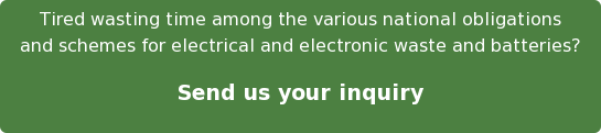 Tired wasting time among the various national obligations and schemes for  electrical and electronic waste and batteries?  Send us your inquiry
