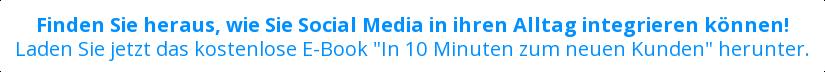 """Finden Sie heraus, wie Sie Social Media in ihren Alltag integrieren können!   Laden Sie jetzt das kostenlose E-Book """"In 10 Minuten zum neuen Kunden""""  herunter."""
