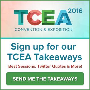 TCEA 2016 Takeaways