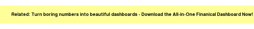 Related: Turn boring numbers into beautiful dashboards - Download the All-in-One Finanical Dashboard Now!
