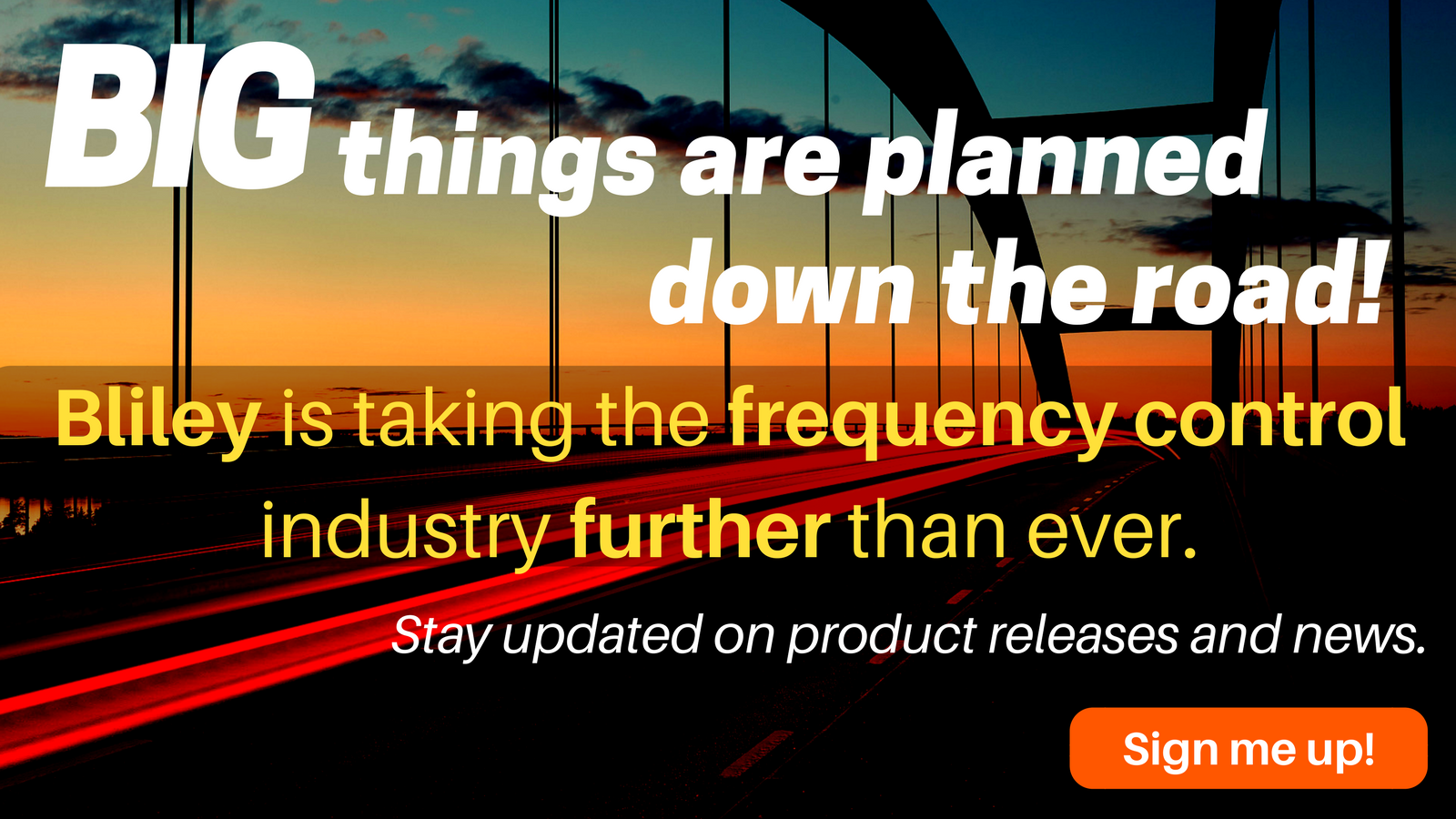 Stay updated about Bliley's product releases and news