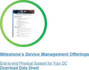 Milestone's Device Management Offerings End-to-end Physical Support for Your DC Download Data Sheet