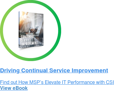 Driving Continual Service Improvement Find out How MSP's Elevate IT Performance with CSI View eBook