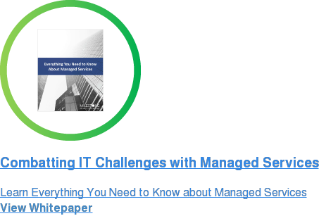 Everything You Need to Know About Managed Services  Learn How to Combat IT Challenges with Managed Services  Download Whitepaper