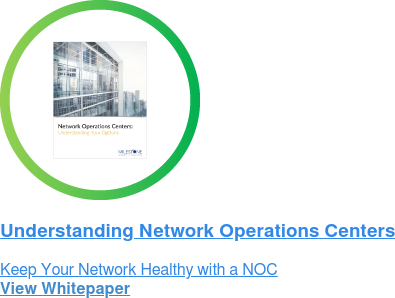 Understanding Network Operations Centers  Keep Your Network Healthy with a NOC  View Whitepaper