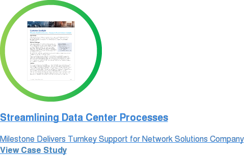Streamlining Data Center Processes Milestone Delivers Turnkey Support for Network Solutions Company View Case Study